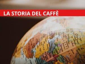 Storia del caffè. La storia della bevanda più famosa al mondo